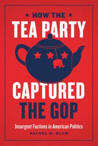 Test Cover Image of:  How the Tea Party Captured the GOP