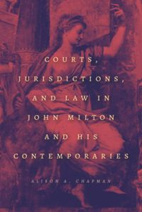 Test Cover Image of:  Courts, Jurisdictions, and Law in John Milton and His Contemporaries