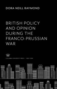 Test Cover Image of:  British Policy and Opinion During the Franco-Prussian War