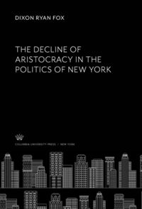 Test Cover Image of:  The Decline of Aristocracy in the Politics of New York