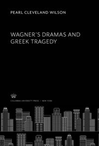 Test Cover Image of:  Wagner'S Dramas and Greek Tragedy