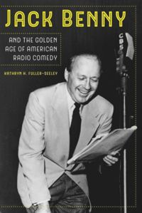 Test Cover Image of:  Jack Benny and the Golden Age of American Radio Comedy