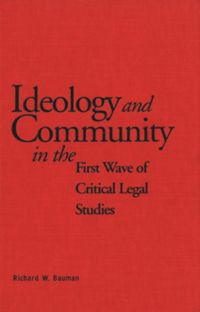 Test Cover Image of:  Ideology and Community in the First Wave of Critical Legal Studies