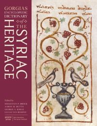 The Gorgias Encyclopedic Dictionary of the Syriac Heritage