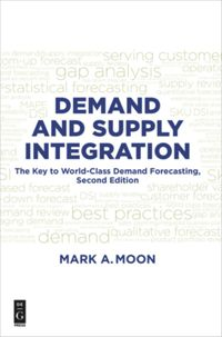 Demand and Supply Integration: The Key to World-Class Demand Forecasting, Second Edition