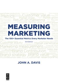Measuring Marketing: The 100+ Essential Metrics Every Marketer Needs, 3rd Edition