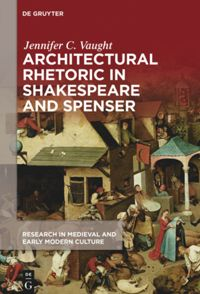 Architectural Rhetoric in Shakespeare and Spenser