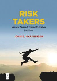 Risk Takers: Uses and Abuses of Financial Derivatives, Third Edition