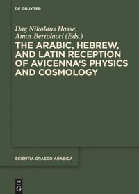 The Arabic, Hebrew and Latin Reception of Avicenna's Physics and Cosmology