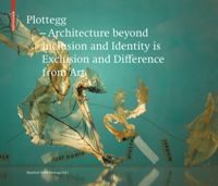 Plottegg – Architecture Beyond Inclusion and Identity is Exclusion and Difference from Art