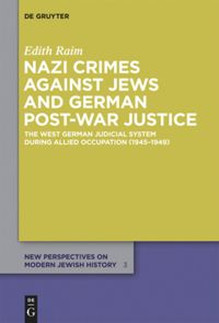 Nazi Crimes against Jews and German Post-War Justice