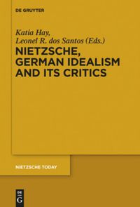 Nietzsche, German Idealism and Its Critics