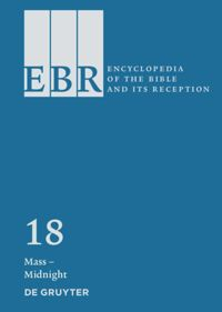 Encyclopedia of the Bible and Its Reception Vol. 18 Mass – Midnight