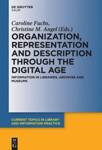 Organization, Representation and Description through the Digital Age