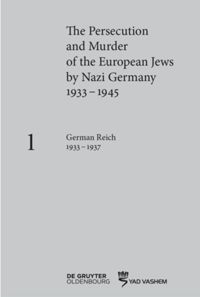 The Persecution and Murder of the European Jews by Nazi Germany, 1933–1945. Volume 1