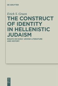 the construct of identity in hellenistic judaism essays on early jewish literature and history