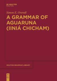A Grammar of Aguaruna (Iiniá Chicham)