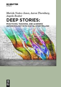 Deep Stories. Practicing, Teaching, and Learning Anthropology with Digital Storytelling