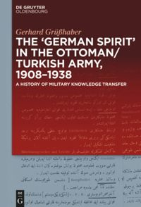 "The ""German Spirit"" in the Ottoman and Turkish Army, 1908-1938"