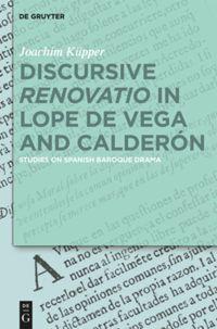 "Discursive ""Renovatio"" in Lope de Vega and Calderón"