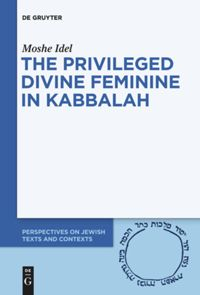 The Privileged Divine Feminine in Kabbalah