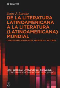 De la literatura latinoamericana a la literatura (latinoamericana) mundial (upcoming)