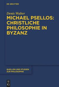 Michael Psellos – Christliche Philosophie in Byzanz