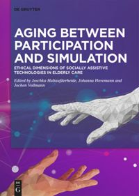 Aging Between Participation And Simulation Ethical Dimensions Of Socially Assistive Technologies In Elderly Care De Gruyter