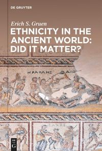 Ethnicity in the Ancient World – Did it matter?