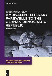 Ambivalent Literary Farewells to the German Democratic Republic