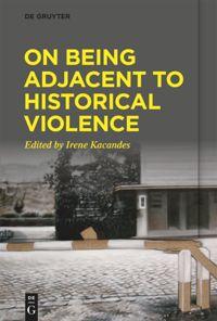 On Being Adjacent to Historical Violence