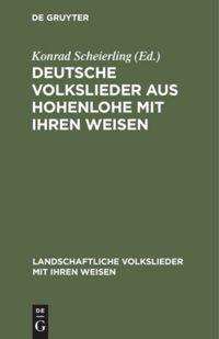 Deutsche Volkslieder aus Hohenlohe mit ihren Weisen