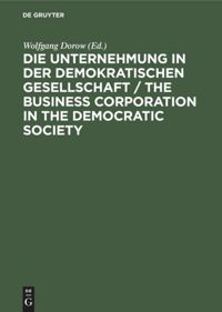 Die Unternehmung in der demokratischen Gesellschaft / The business corporation in the democratic society