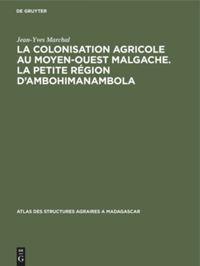 La colonisation agricole au Moyen-Ouest malgache. La petite région d'Ambohimanambola