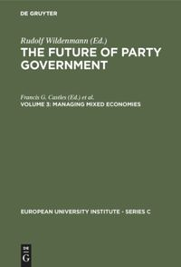The Future of Party Government. Volume 3. Managing Mixed Economics