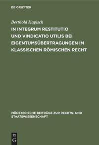 In integrum restitutio und vindicatio utilis bei Eigentumsübertragungen im klassischen römischen Recht