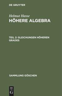 Höhere Algebra. Teil 2. Gleichungen höheren Grades