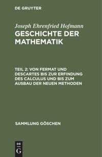 Geschichte der Mathematik. Teil 2. Von Fermat und Descartes bis zur Erfindung des Calculus und bis zum Ausbau der neuen Methoden