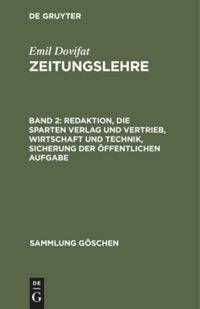 Zeitungslehre. Band 2. Redaktion, die Sparten Verlag und Vertrieb, Wirtschaft und Technik, Sicherung der öffentlichen Aufgabe