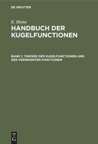 Handbuch der Kugelfunctionen. Band 1. Theorie der Kugelfunctionen und der verwandten Functionen