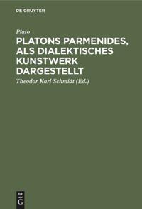 Platons Parmenides, als dialektisches Kunstwerk dargestellt