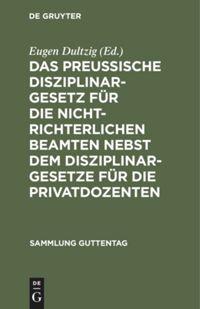 Das preußische Disziplinargesetz für die nichtrichterlichen Beamten nebst dem Disziplinargesetze für die Privatdozenten