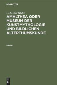 Amalthea oder Museum der Kunstmythologie und bildlichen Alterthumskunde