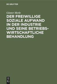 Der freiwillige soziale Aufwand in der Industrie und seine betriebswirtschaftliche Behandlung