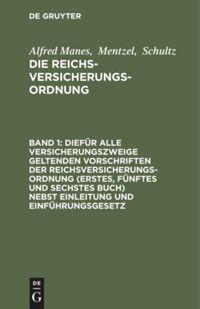 Die Reichsversicherungsordnung. Band 1. Die für alle Versicherungszweige geltenden Vorschriften der Reichsversicherungsordnung (Erstes, fünftes und sechstes Buch) nebst Einleitung und Einführungsgesetz