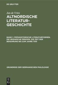 Altnordische Literaturgeschichte. Band 1. Frühhistorische Literaturformen. Die heidnische Periode. Die Zeit der Bekehrung bis zum Jahre 1100