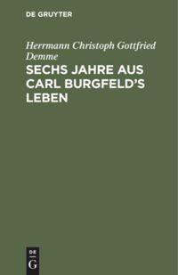 Sechs Jahre aus Carl Burgfeld's Leben