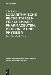 Logarithmische Rechentafeln für Chemiker, Pharmazeuten, Mediziner und Physiker