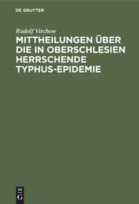 Mittheilungen über die in Oberschlesien herrschende Typhus-Epidemie