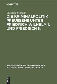 Die Kriminalpolitik Preußens unter Friedrich Wilhelm I. und Friedrich II.